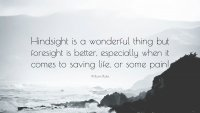 186499-William-Blake-Quote-Hindsight-is-a-wonderful-thing-but-foresight.jpg